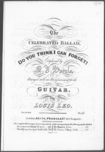 The Celebrated Ballad Do You Think I Can Forget, arranged with an Accompaniment for the Guitar