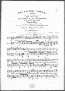 The Fairest Flower, Ballad, sung with unbounded applause by Mr. Wood, Mr. Horn  Mr. Anderson, in the Musical Farce of the Invincibles, arranged with an Accompt. (in addition to the Piano Forte) for the Spanish