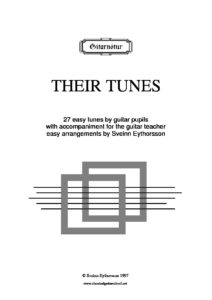 Their songs Melodies by guitar pupils, grades 1 – 3, with accompaniment for the teacher. Arr. S. Eythorsson